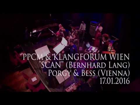 """PPCM & Klangforum Wien - """"Scan"""" (Bernhard Lang), Porgy & Bess Vienna, 17.01.2016"""
