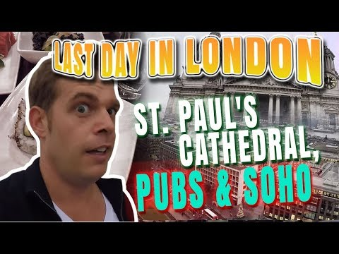 Last Day in London - St. Paul's Cathedral, Pubs & Soho