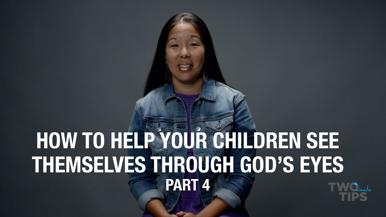 How to Help Your Children See Themselves Through God's Eyes, Part 4 | TWO MINUTE TIPS