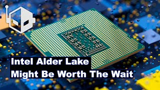 Intel 12th Gen Alder Lake Details Leak, Might Be Worth Waiting For
