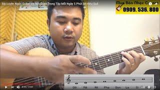 Học Guitar Bài 2 : Cao Thủ Guitar Tập Nốt và Quạt Tay Phải tập Mỗi Ngày ra sao?