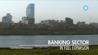 """Banking in Full Expansion"" / i-Profile: CAMBODIA – A New Economic Frontier"