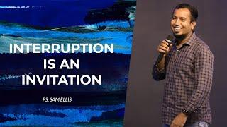 Interruption is an Invitation   Ps. Sam Ellis