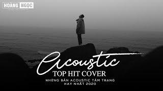 Acoustic Top Hit Cover - Những Bản Hit Acoustic Nhẹ Nhàng Tâm Trạng Hay Nhất 2020