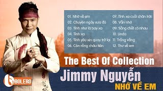 JIMMY NGUYỄN - NHỚ VỀ EM | Chọn Lọc Những Ca Khúc Hay Nhất Mọi Thời Đại Của Jimmy Nguyễn