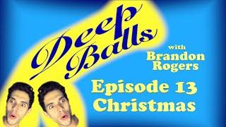 Deep Balls with Brandon Rogers Ep 013: Christmas