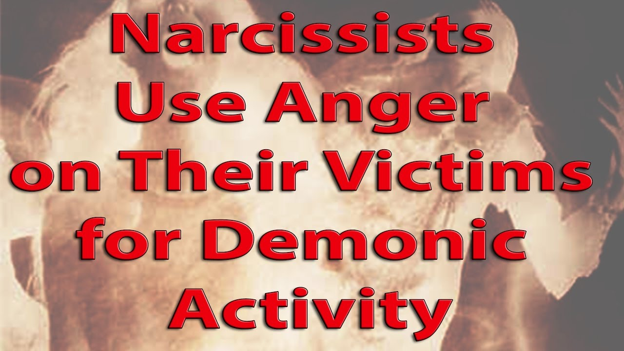 Narcissists Use Anger on Their Victims for Demonic Activity #SurvivorStories