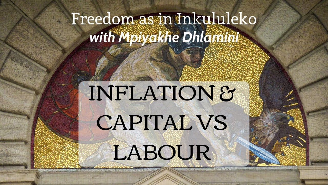 Inflation & capital versus labour - Freedom/Inkululeko PODCAST
