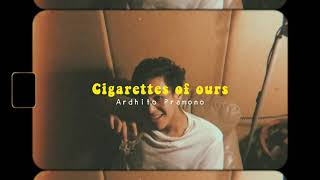 Cigarettes Of Ours lyric   Ardhito Pramono