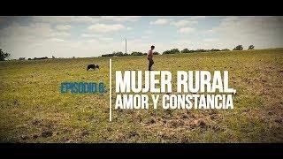 """Agrocultores Episodio 6 """"Mujer rural, amor y constancia"""""""