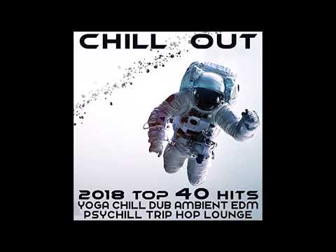 Chill Out 2018 Top 40 Hits: Yoga, Chill, Dub, Ambient, EDM, Psychill, Trip Hop, Lounge