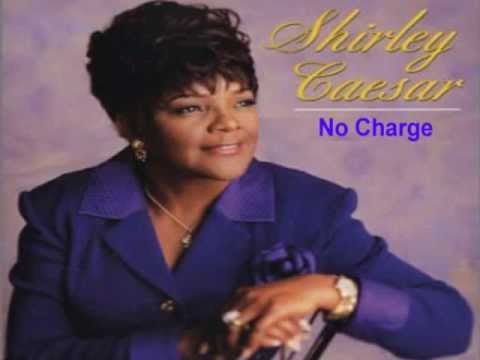 No Charge  Shirley Caesar