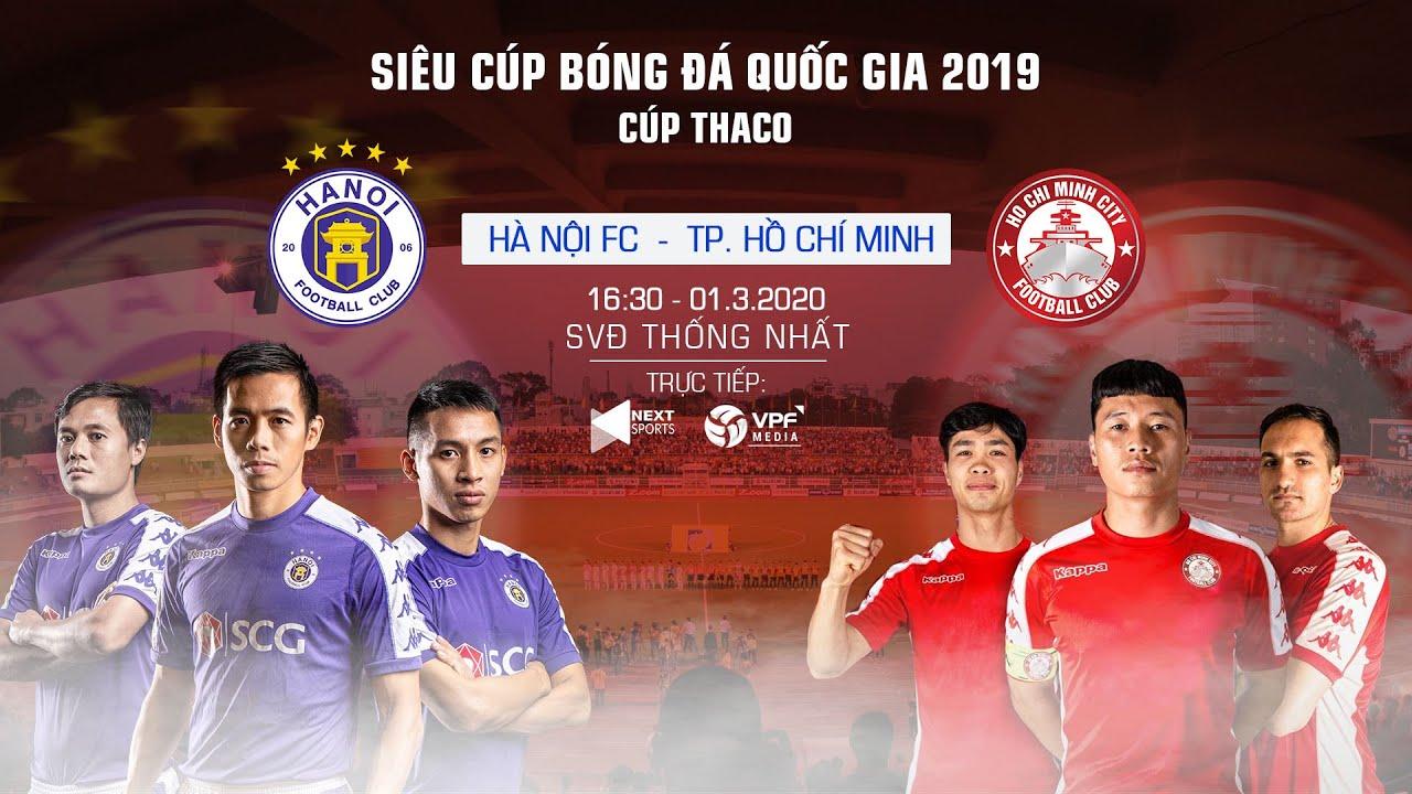 Trực tiếp | Hà Nội FC – CLB TP. HCM | Siêu Cúp Quốc gia 2019 | NEXT SPORTS