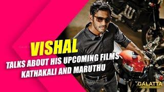 Vishal talks about his upcoming films Kathakali and Maruthu