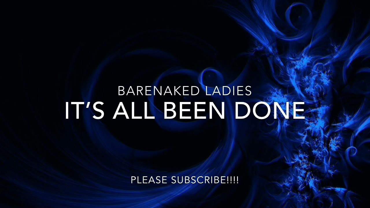 Done all Bare naked been ladies its