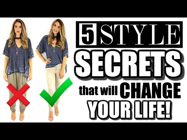 STYLE SECRETS THAT WILL CHANGE YOUR LIFE!