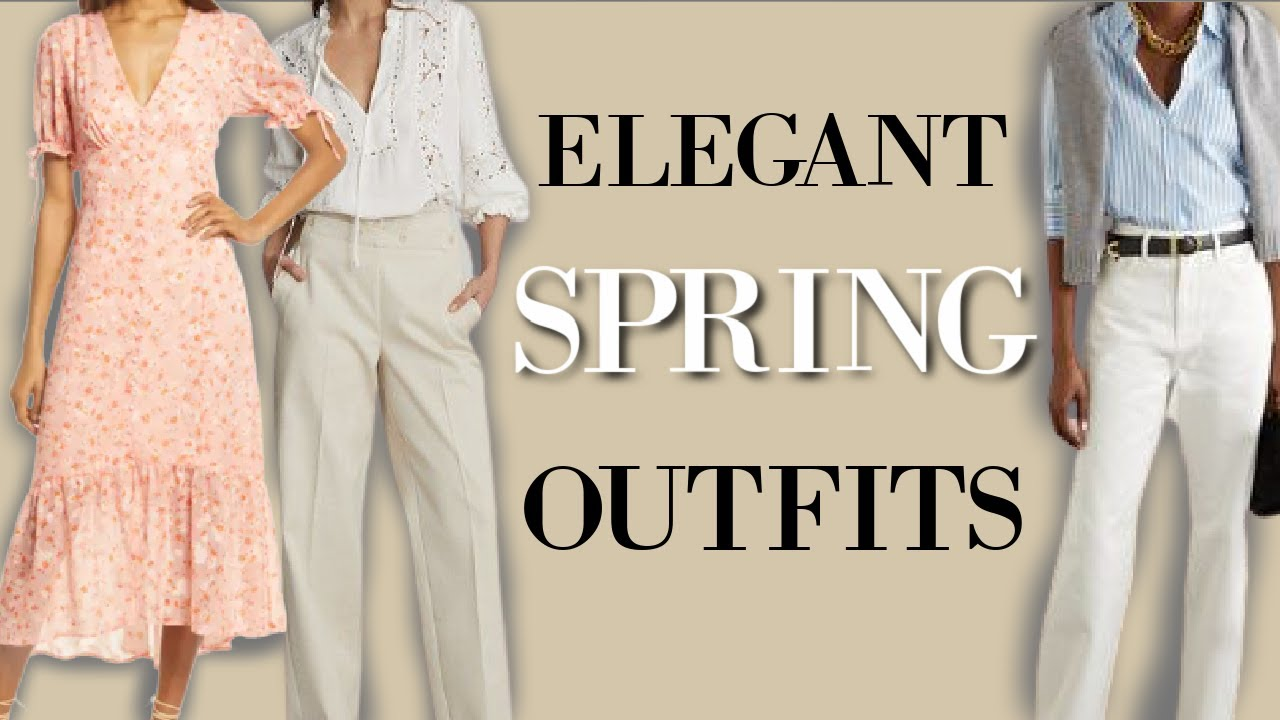 Elegant Spring Outfits for 2021 | Classy Outfits for Well dressed Women