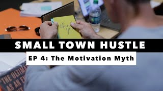 Small Town Hustle | EP 4 | The Motivation Myth