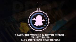 Drake The Weeknd Justin Bieber Trust Issues it 39 s different Trap Remix.mp3