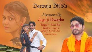 Darwaja Dil ka   Ravi Raj   Jogi Ji   Navab Khan   Ankita Fagat   latest Haryanvi Songs 2018   NDJ