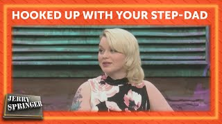 Hooked Up With Your Step-dad | Jerry Springer