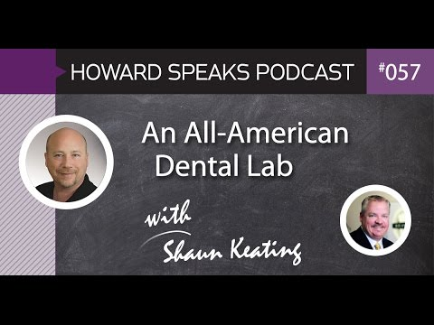 An All-American Dental Lab with Shaun Keating, CDT : Howard Speaks Podcast #57