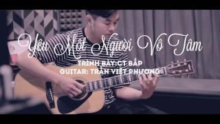 Yêu Một Người Vô Tâm(Acoustic Version) - CT Bắp | MV Studio Cover