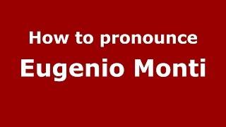 How to pronounce Eugenio Monti (Italian/Italy)  - PronounceNames.com