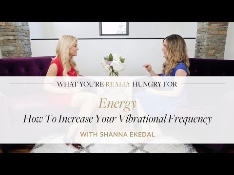 Energy: How To Increase Your Vibrational Frequency (And Why