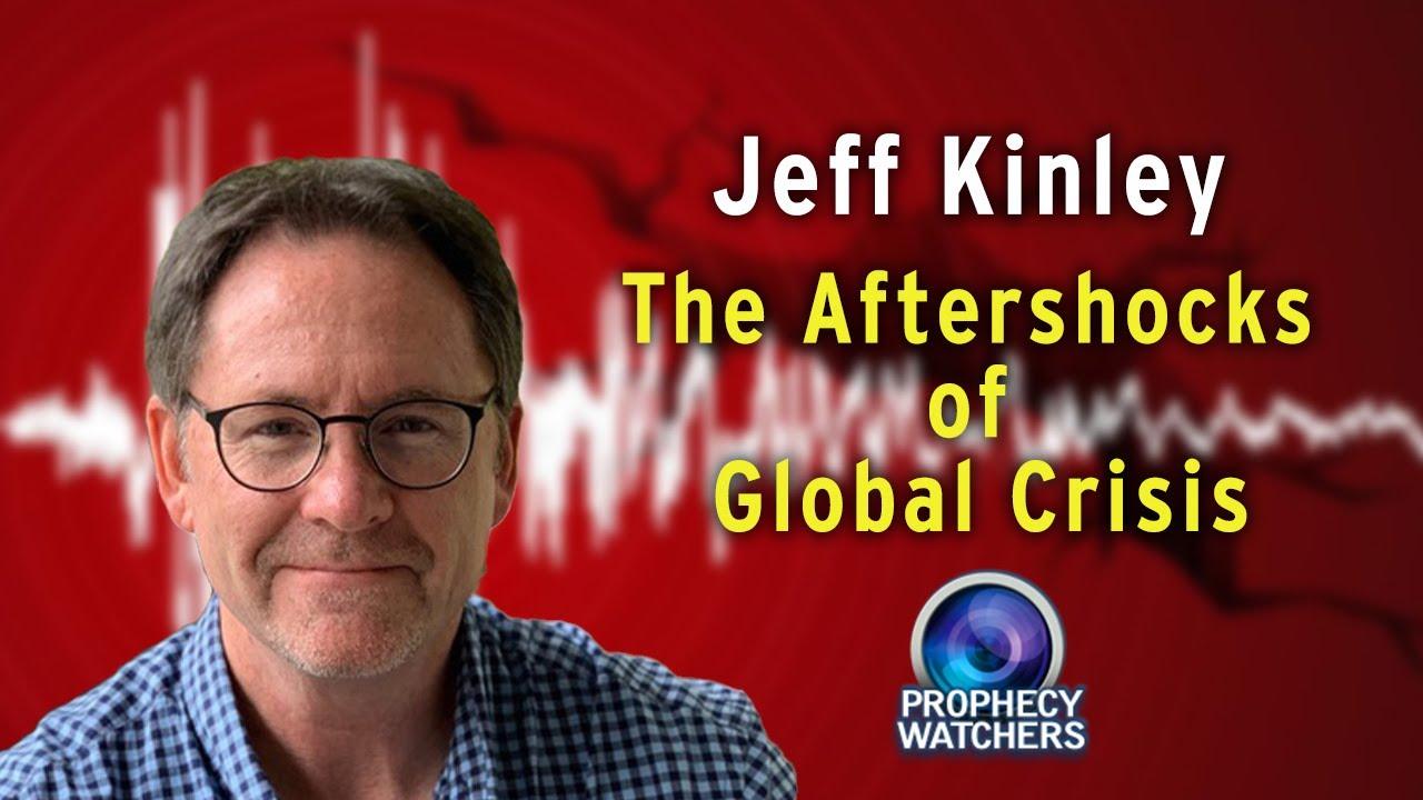 Jeff Kinley: The Aftershocks of Global Crisis