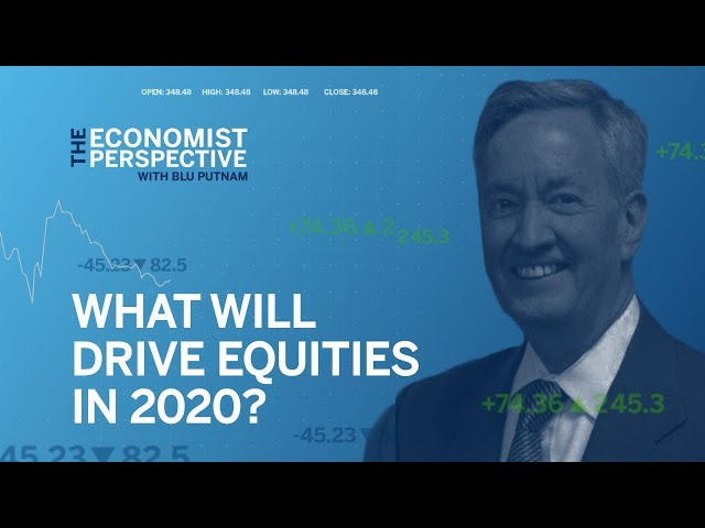 Economist Perspective: What Will Drive Equities in 2020?