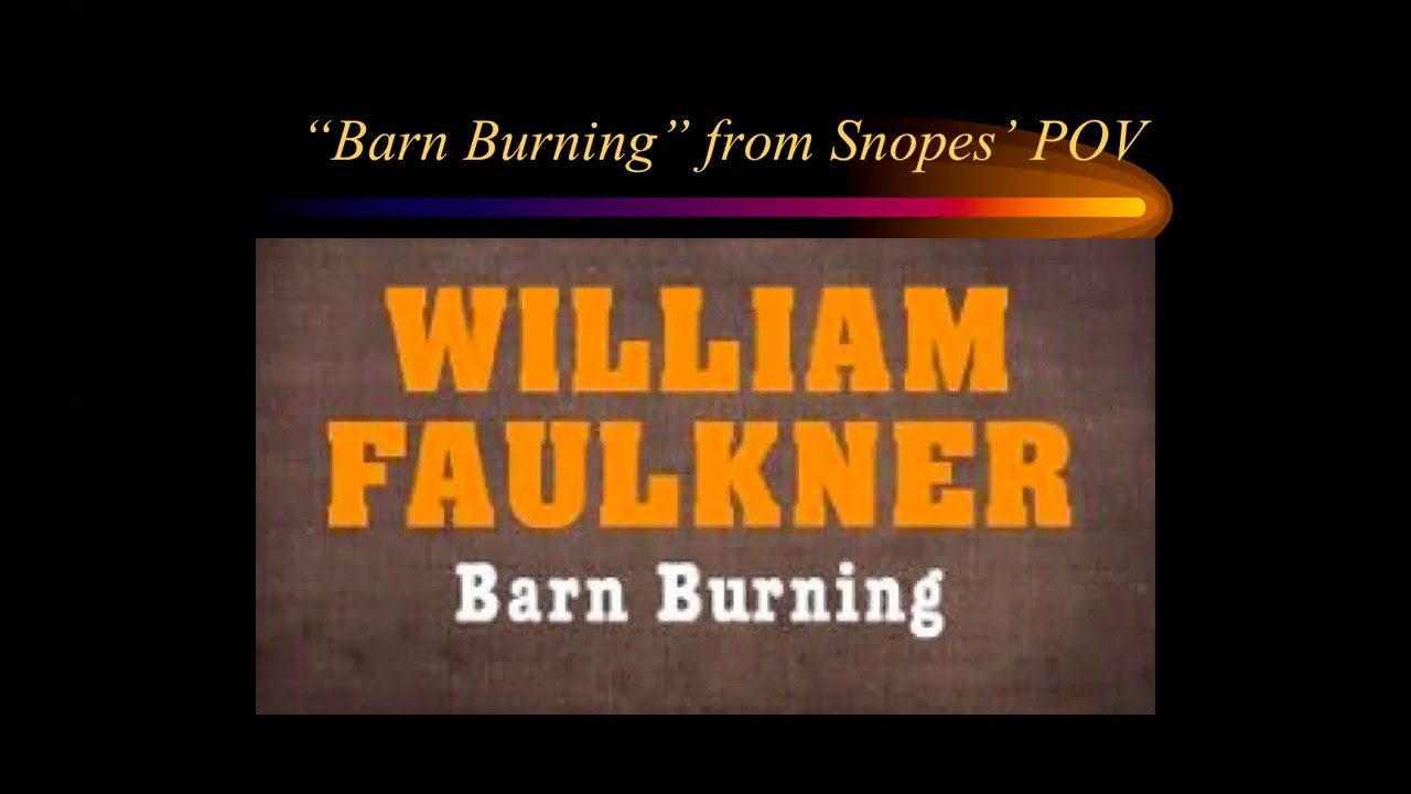 characterization of the main character in william faulkners barn burning Ten-year-old sarty is the extraordinary hero of barn burning sarty's father forces him to help burn barns, and lie about it afterwards yet this boy has a distinct sense of justice.