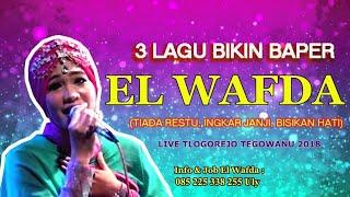 3 LAGU BIKIN BAPER (TIADA RESTU, INGKAR JANJI, BISIKAN HATI) | EL WAFDA LIVE TLOGOREJO TEGOWANU 2018