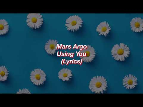 Mars Argo || Using You || (Lyrics)