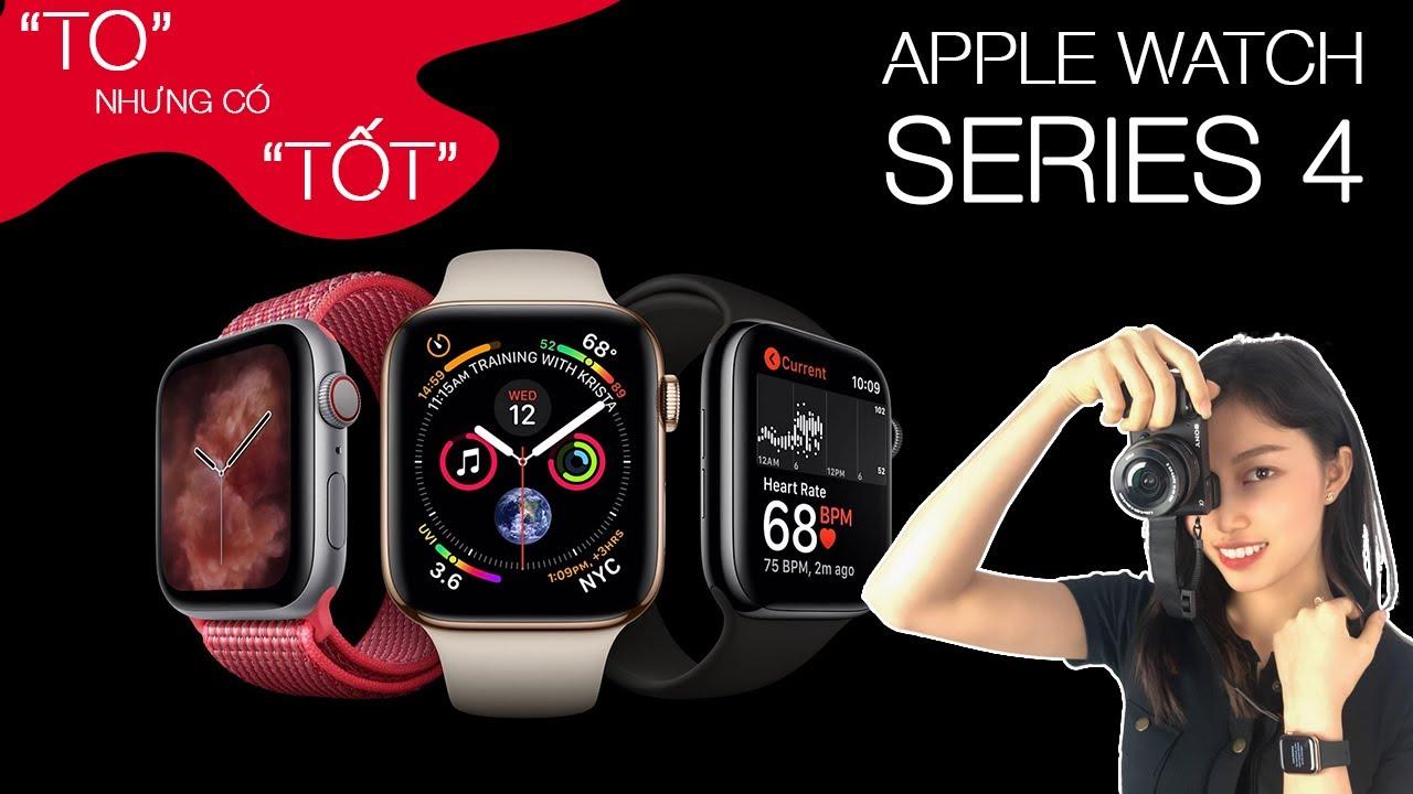 Apple Watch Series 4 – To Hơn Nhưng Có Tốt Hơn?