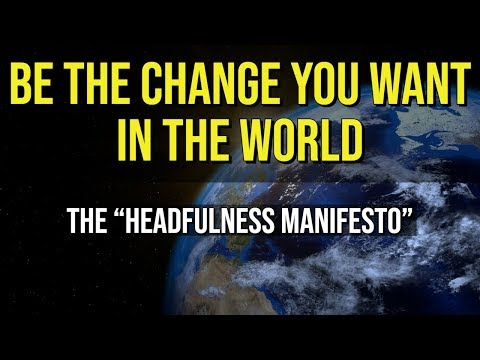 be-the-change-you-want-to-see-in-the-world-|-headfulness-manifesto