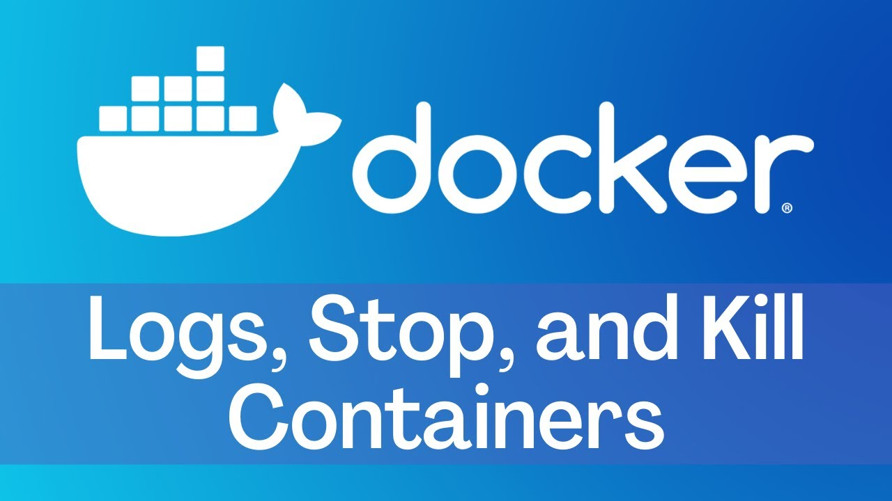 Docker - Tutorial 5 - Logs, Stop, and Kill Containers