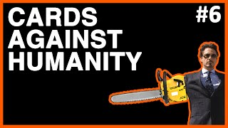 Cards Against Humanity 6 - World War 3 and Chainsaws for Arms!