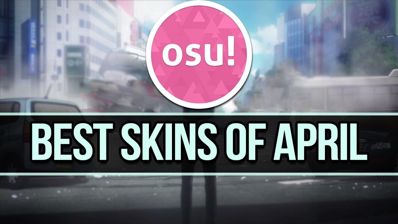 Osu! Best Skins Of April! My 5 Favorite Skins Of This