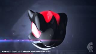 Eliminate - Karate Kid ft. Armanni Reign (Spag Heddy Remix) [Dubstep] Squirrel 5.0
