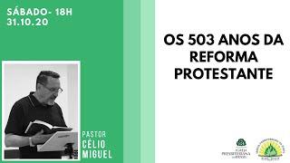 Os 503 Anos da Reforma Protestante - Rev. Célio Miguel