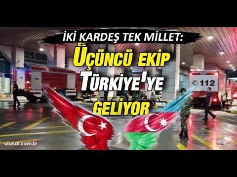 İKİ KARDEŞ TEK MİLLET! Azerbaycan'dan üçüncü ekip Türkiye'ye doğru yola çıktı