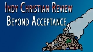 Beyond Acceptance - INDY CHRISTIAN REVIEW with Zack Lawrence