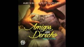"""Alex B """"El Artista"""" Ft Kapuchino - Amiga Con Derecho (Audio)"""