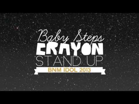 [BNM Idol 2013] -- Baby Steps_Crayon_Stand Up