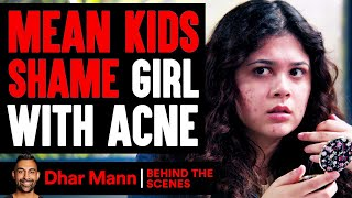 MEAN KIDS Shame Girl With ACNE, Instantly Regret It (Behind-The-Scenes) | Dhar Mann Studios