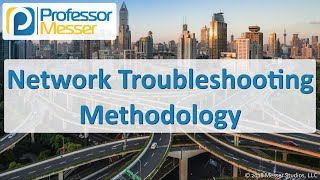 Network Troubleshooting Methodology - CompTIA Network+ N10-007 - 5.1
