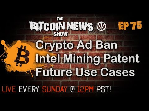 The Bitcoin News Show #75 - Crypto Ad Ban, More Mining Competition, Interesting usecases for Crypto