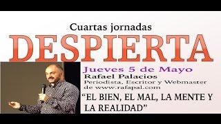 El BIEN, EL MAL, LA MENTE Y LA REALIDAD. Rafael Palacios. CUARTAS JORNADAS DESPIERTA.