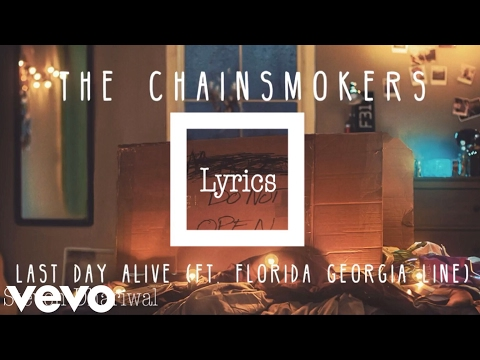 Chainsmokers ft. Florida Georgia Line - Last Day Alive [Official Lyrics]